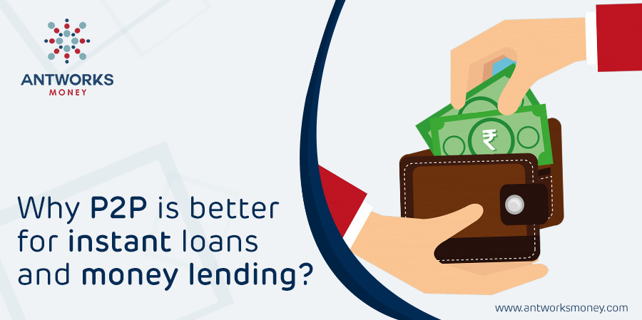 Why P2P is Better for Instant Loans and Money Lending?